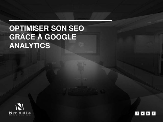 OPTIMISER SON SEO GRÂCE À GOOGLE ANALYTICS