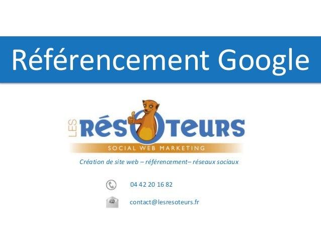 04 42 20 16 82 contact@lesresoteurs.fr Création de site web – référencement– réseaux sociaux Référencement Google