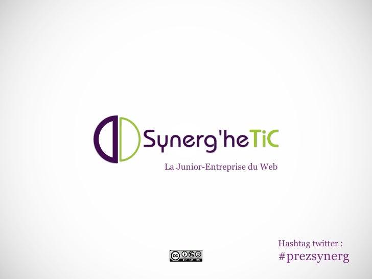 La Junior-Entreprise du Web                                   Hashtag twitter :                               #prezsynerg