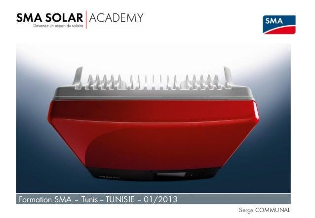 Formation SMA – Tunis -- TUNISIE – 01/2013 SMA France  Formation SMA – Tunis – TUNISIE – 01/2013  Serge COMMUNAL