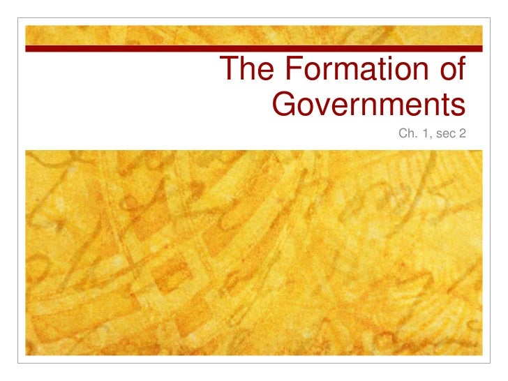 The Formation of   Governments           Ch. 1, sec 2