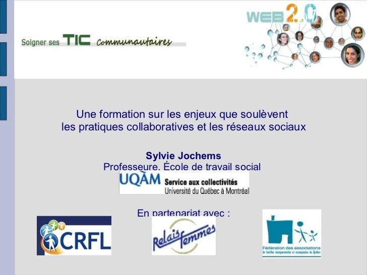 Une formation sur les enjeux que soulèventles pratiques collaboratives et les réseaux sociaux                Sylvie Jochem...