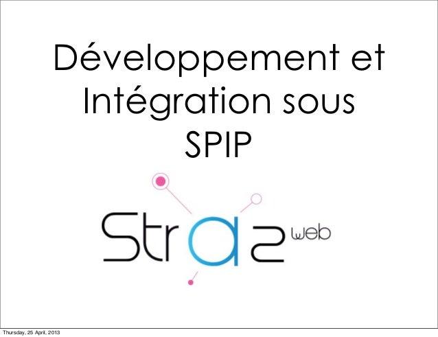 Développement et Intégration sous SPIP Thursday, 25 April, 2013