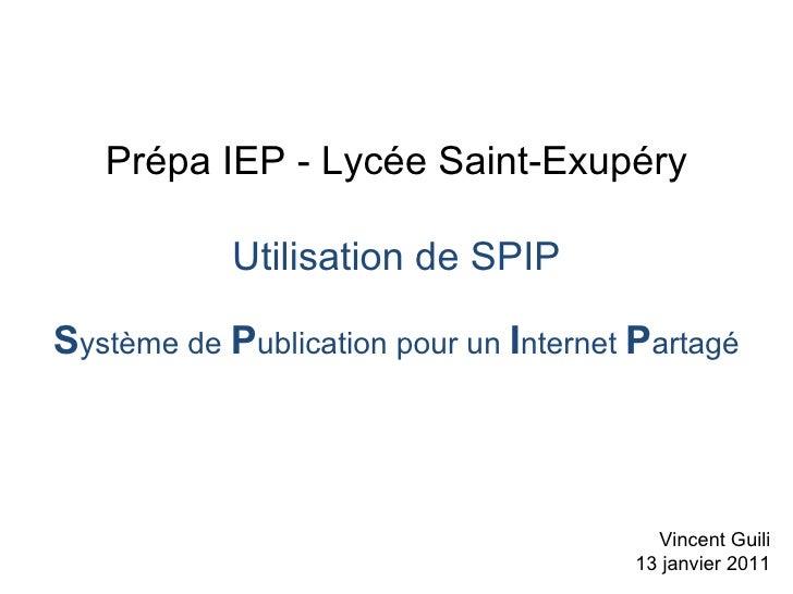 Prépa IEP - Lycée Saint-Exupéry Utilisation de SPIP S ystème de  P ublication pour un  I nternet  P artagé Vincent Guili 1...