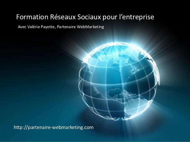 Formation Réseaux Sociaux pour l'entreprise Avec Valérie Payotte, Partenaire WebMarketinghttp://partenaire-webmarketing.com
