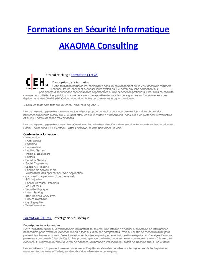 Formations en Sécurité Informatique AKAOMA Consulting Ethical Hacking : Formation CEH v8 Description de la formation Cette...