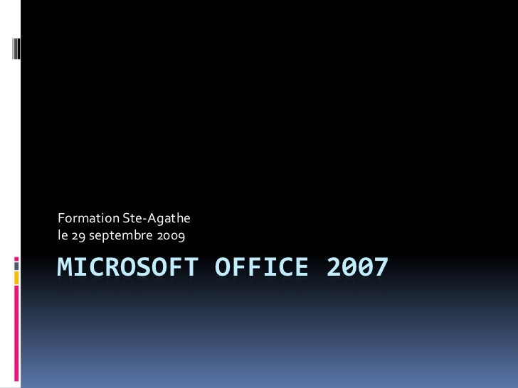 Microsoft Office 2007<br />Formation Ste-Agathe<br />le 29 septembre 2009<br />