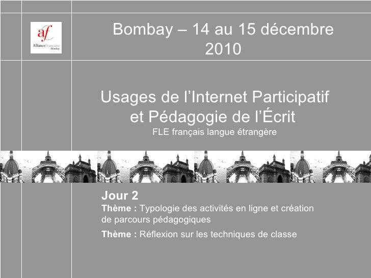 Usages de l'Internet Participatif et Pédagogie de l'Écrit   FLE français langue étrangère Bombay – 14 au 15 décembre 2010 ...
