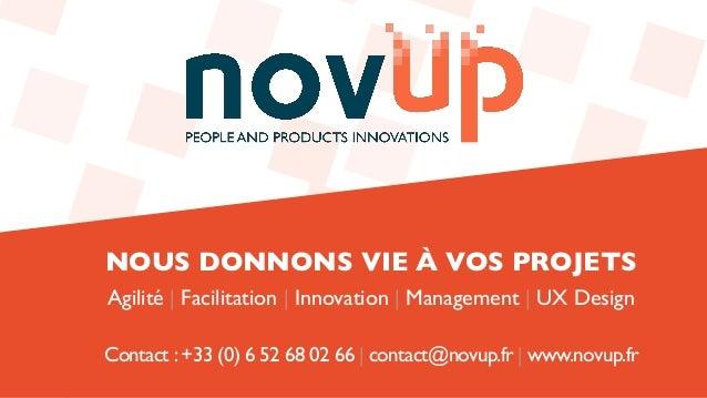 Contact :+33 (0) 6 52 68 02 66 | contact@novup.fr | www.novup.fr NOUS DONNONS VIE À VOS PROJETS Agilité | Facilitation | I...