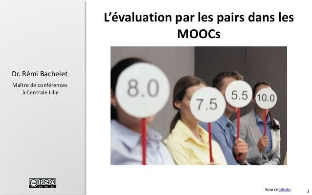 1  Dr. Rémi Bachelet  Maître de conférences  à Centrale Lille  L'évaluation par les pairs dans les  MOOCs  Source photo
