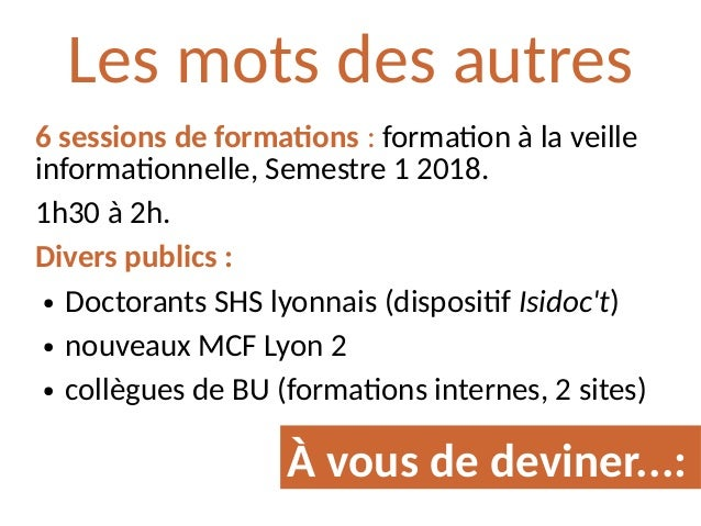 6 sessions de formations : formation à la veille informationnelle, Semestre 1 2018. 1h30 à 2h. Divers publics : ● Doctoran...