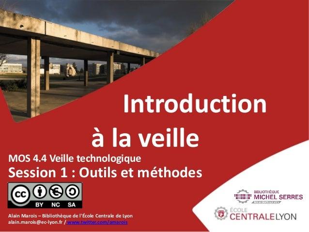 Introduction                                  à la veilleMOS 4.4 Veille technologiqueSession 1 : Outils et méthodesAlain M...