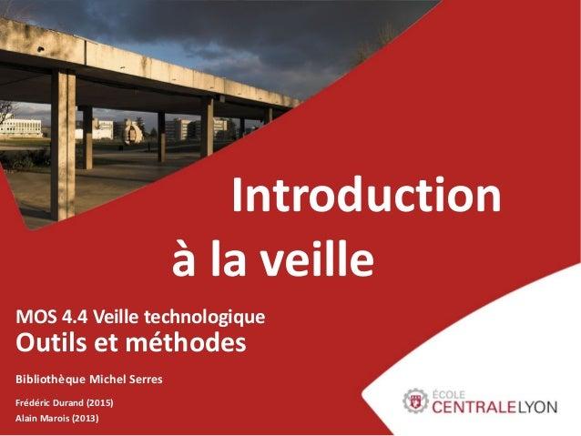 - Bibliothèque Janvier 2015 Introduction à la veille MOS 4.4 Veille technologique Outils et méthodes Bibliothèque Michel S...