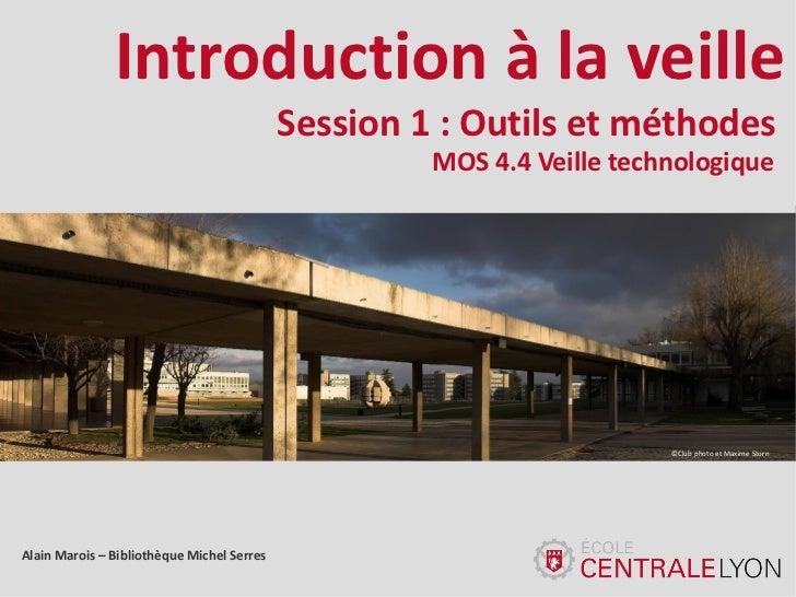 Introduction à la veille                                            Session 1 : Outils et méthodes                        ...