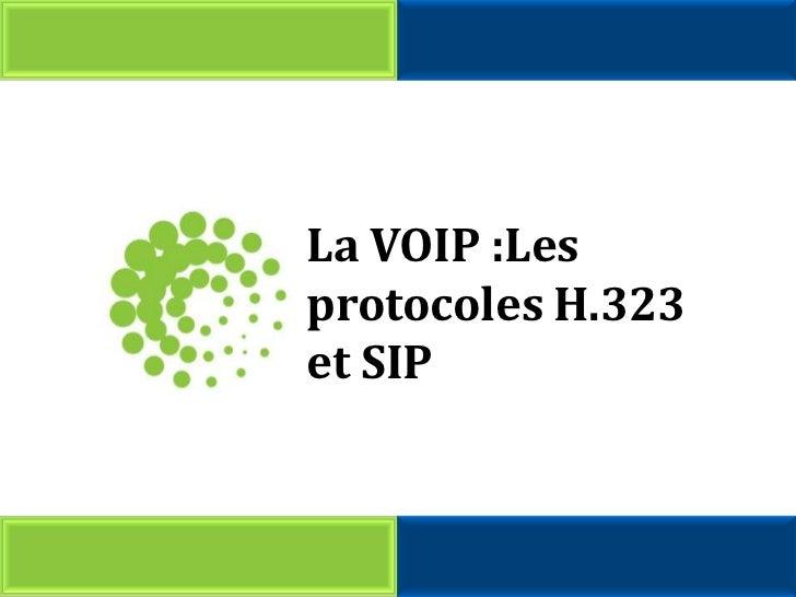 La VOIP :Les protocoles H.323<br />et SIP<br />