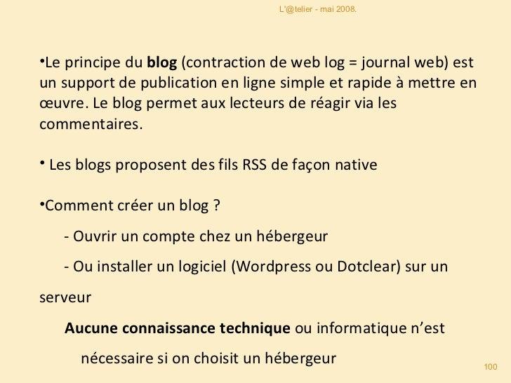 <ul><li>Le principe du  blog  (contraction de web log = journal web) est un support de publication en ligne simple et rapi...