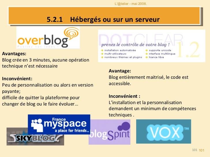 5.2.1  Hébergés ou sur un serveur  Avantages: Blog crée en 3 minutes, aucune opération technique n'est nécessaire Inconvén...