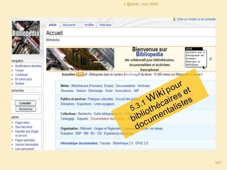 5.3.1  Wiki   pour bibliothécaires et documentalistes  L'@telier - mai 2008. Cliquez ici