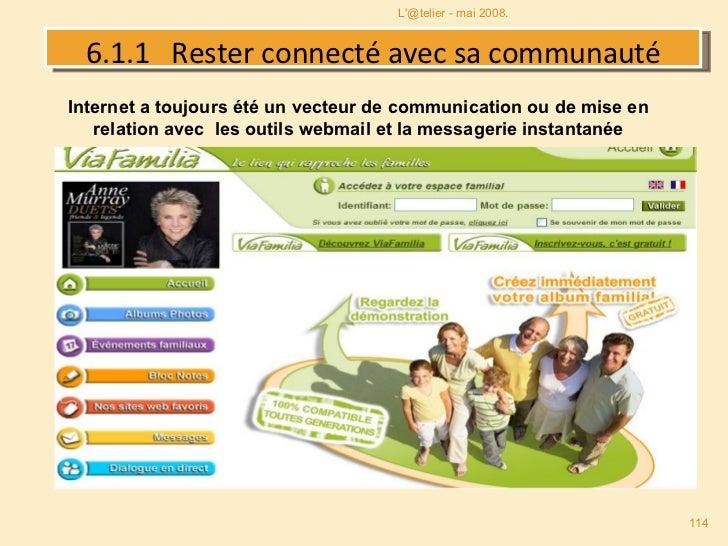 6.1.1  Rester connecté avec sa communauté .   . L'@telier - mai 2008. Internet a toujours été un vecteur de communication ...