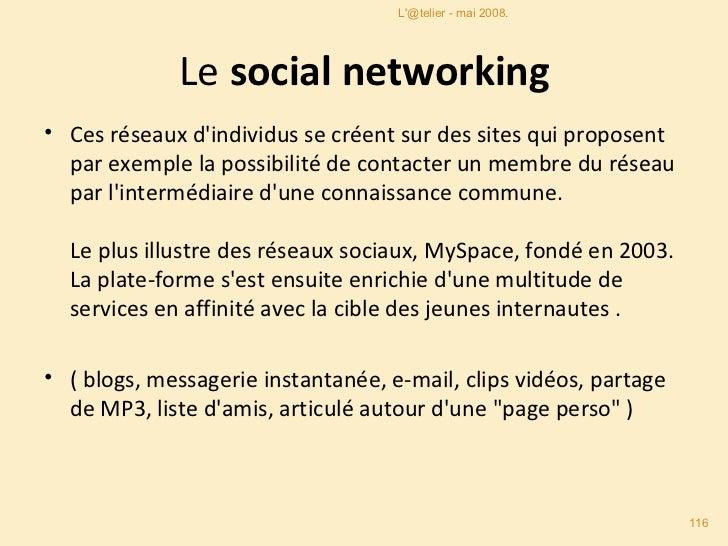 Le  social networking <ul><li>Ces réseaux d'individus se créent sur des sites qui proposent par exemple la possibilité de ...
