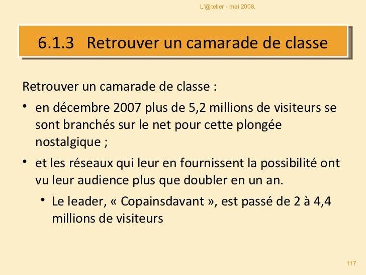 6.1.3  Retrouver un camarade de classe <ul><li>Retrouver un camarade de classe : </li></ul><ul><li>en décembre 2007 plus d...