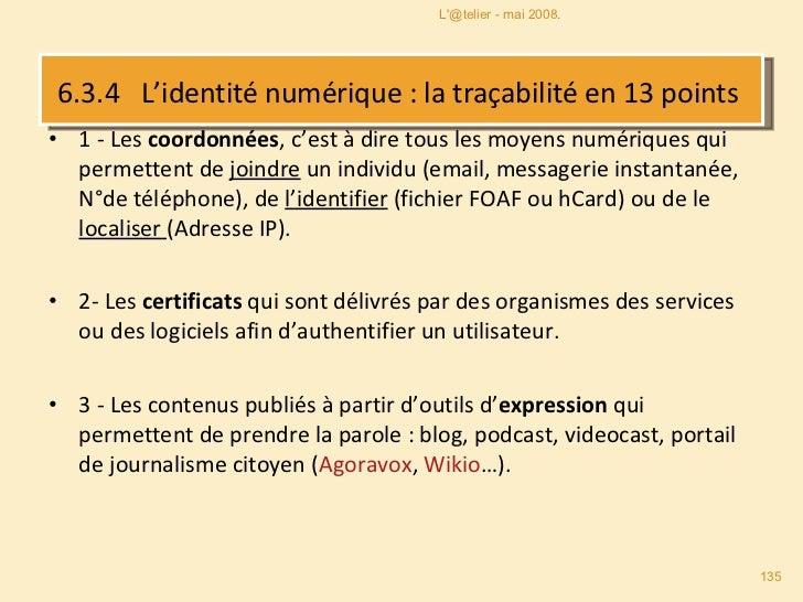 6.3.4   L'identité numérique :  la traçabilité en 13 points  <ul><li>1 -  Les coordonnées , c'est à dire tous les moyens n...