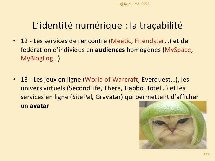 L'identité numérique : la traçabilité <ul><li>12 -  Les services de rencontre  ( Meetic ,  Friendster …) et de fédération ...