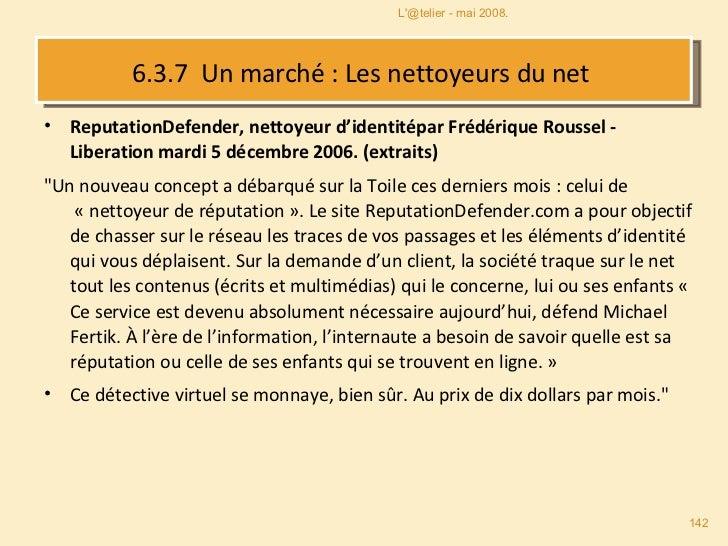 6.3.7  Un marché : Les nettoyeurs du net  <ul><li>ReputationDefender, nettoyeur d'identitépar Frédérique Roussel - Liberat...