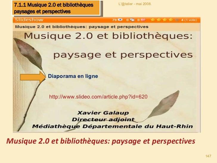 Musique 2.0 et bibliothèques: paysage et perspectives http://www.slideo.com/article.php?id=620 L'@telier - mai 2008. 7.1.1...