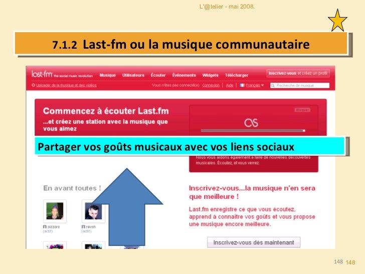 7.1.2  Last-fm ou la musique communautaire Partager vos goûts musicaux avec vos liens sociaux  L'@telier - mai 2008.