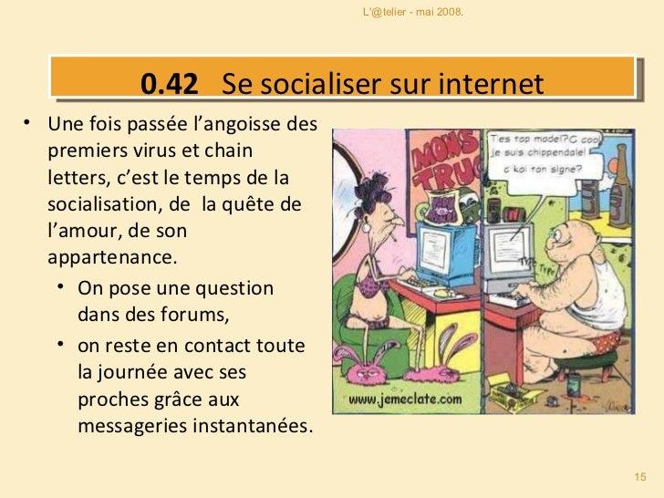 0.42   Se socialiser sur internet <ul><li>Une fois passée l'angoisse des premiers virus et chain letters, c'est le temps d...