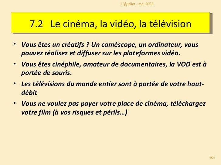 7.2   Le cinéma, la vidéo, la télévision <ul><li>Vous êtes un créatifs ? Un caméscope, un ordinateur, vous pouvez réalisez...