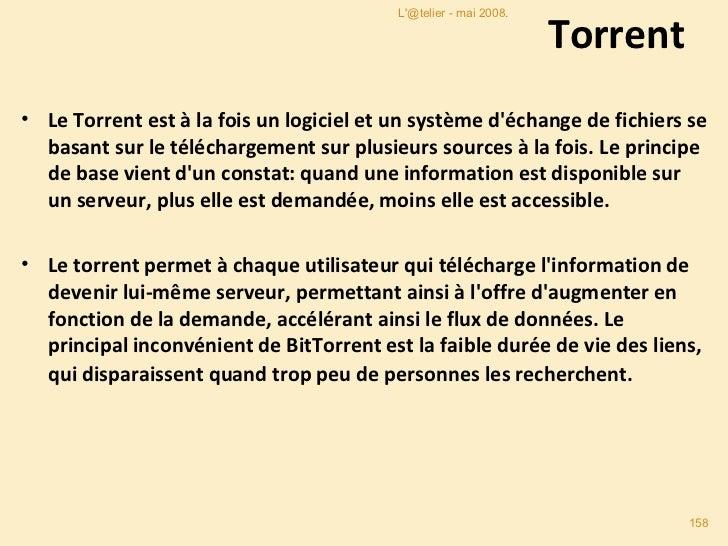 Torrent <ul><li>Le Torrent est à la fois un logiciel et un système d'échange de fichiers se basant sur le téléchargement s...
