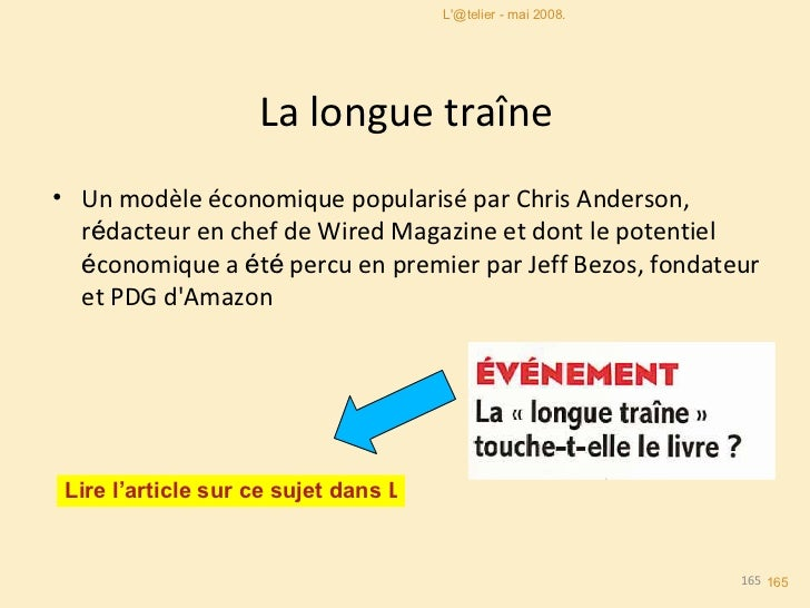 La longue traîne <ul><li>Un modèle économique popularisé par Chris Anderson, r é dacteur en chef de  Wired Magazine   et d...