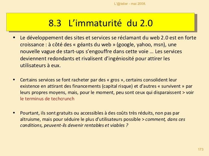 8.3  L'immaturité  du 2.0 <ul><li>Le développement des sites et services se réclamant du web 2.0 est en forte croissance :...