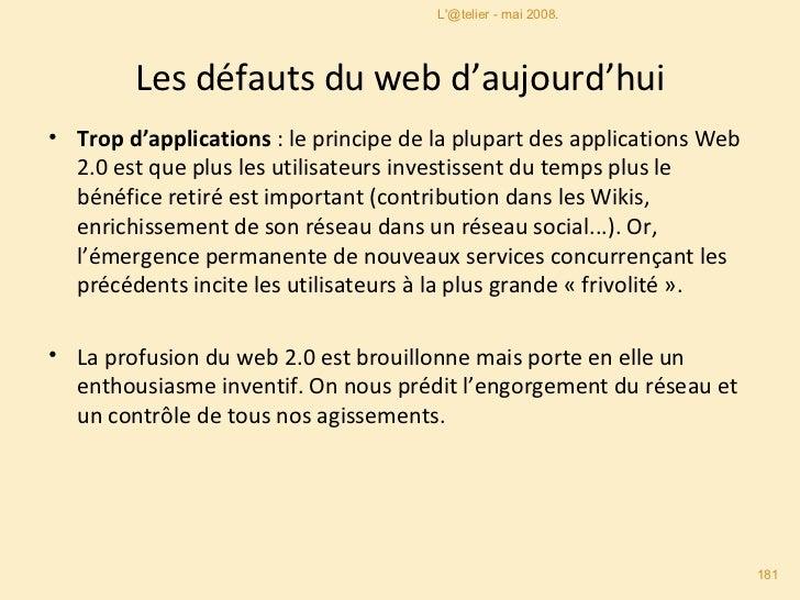Les défauts du web d'aujourd'hui <ul><li>Trop d'applications : le principe de la plupart des applications Web 2.0 est que...