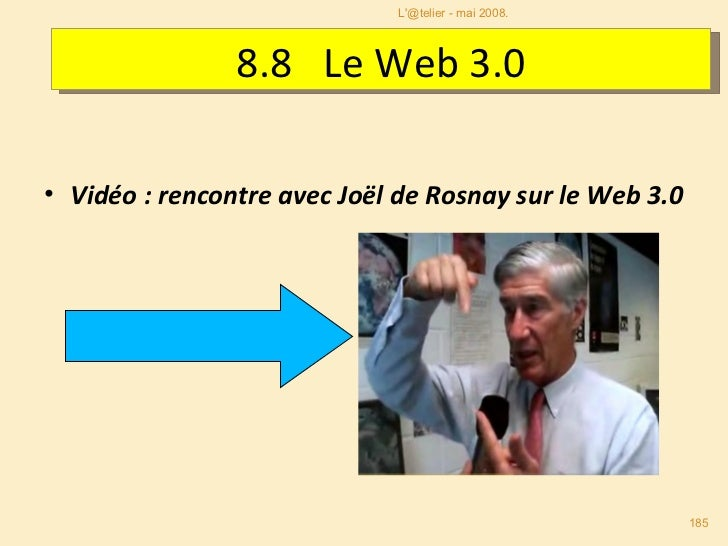 <ul><li>Vidéo : rencontre avec Joël de Rosnay sur le Web 3.0 </li></ul>L'@telier - mai 2008. 8.8  Le Web 3.0 Un avenir pro...