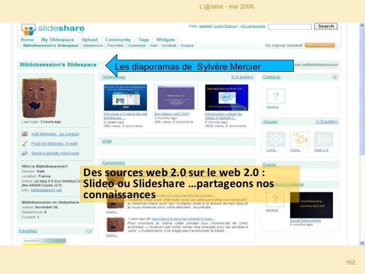Des sources web 2.0 sur le web 2.0 : Slideo ou Slideshare …partageons nos connaissances Les diaporamas de  Sylvère Mercier...
