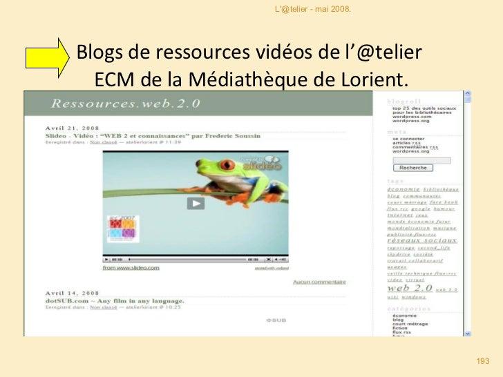 Blogs de ressources vidéos de l'@telier  ECM de la Médiathèque de Lorient. L'@telier - mai 2008.