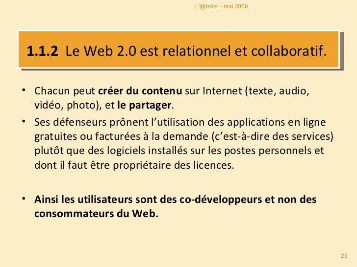 1.1.2  Le Web 2.0 est relationnel et collaboratif.  <ul><li>Chacun peut  créer du contenu  sur Internet (texte, audio, vid...