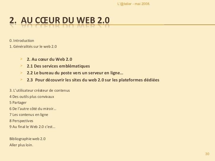 <ul><li>0. Introduction </li></ul><ul><li>1. Généralités sur le web 2.0 </li></ul><ul><ul><li>2. Au cœur du Web 2.0 </li><...