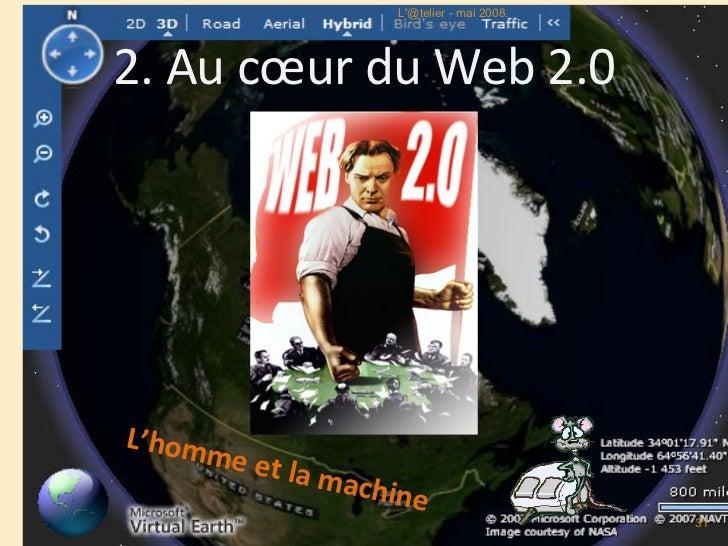 2. Au cœur du Web 2.0 L'homme et la machine  L'@telier - mai 2008.
