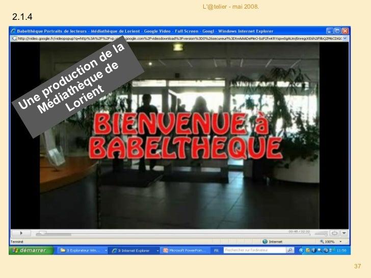 Une production de la Médiathèque de Lorient L'@telier - mai 2008. 2.1.4