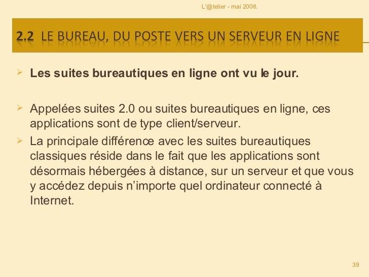 <ul><li>Les suites bureautiques en ligne ont vu le jour.  </li></ul><ul><li>Appelées suites 2.0 ou suites bureautiques en ...