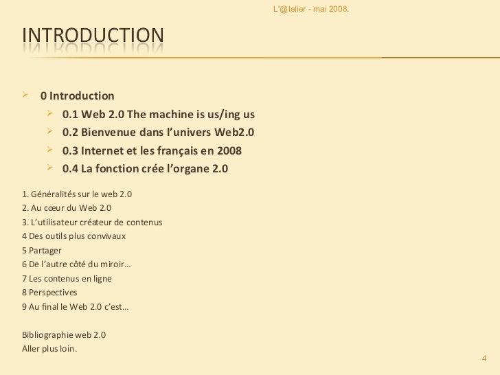 <ul><li>0 Introduction </li></ul><ul><ul><li>0.1 Web 2.0 The machine is us/ing us </li></ul></ul><ul><ul><li>0.2 Bienvenue...