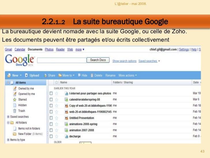 La bureautique devient nomade avec la suite Google, ou celle de Zoho. Les documents peuvent être partagés et/ou écrits col...