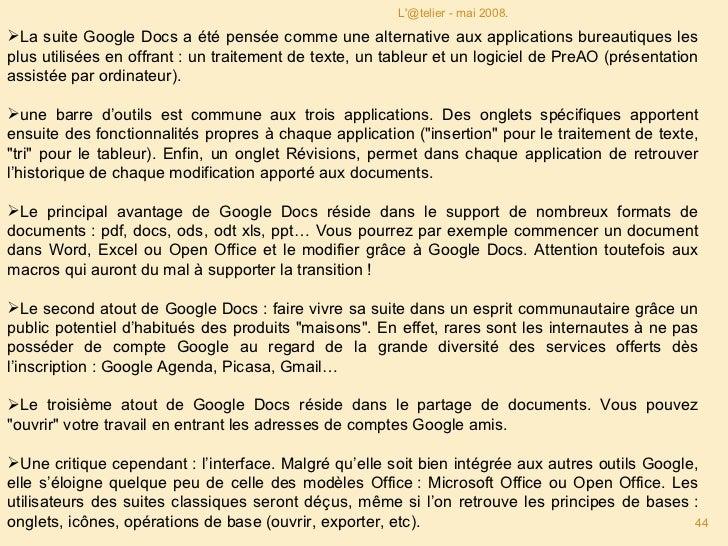 L'@telier - mai 2008. <ul><li>La suite Google Docs a été pensée comme une alternative aux applications bureautiques les pl...