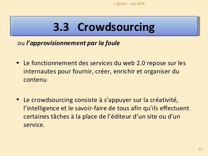 3.3.1   La sagesse des foules <ul><li>Effet «boule de neige» : plus un site ou service est utilisé, meilleur il devient ...
