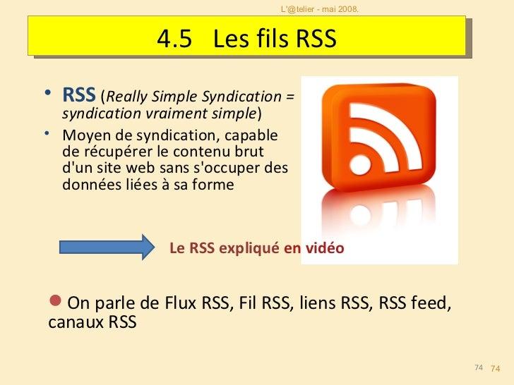 Les flux existent en 2 formats : RSS et Atom. Le format «RSS» permet de décrire de façon synthétique le contenu d'un sit...