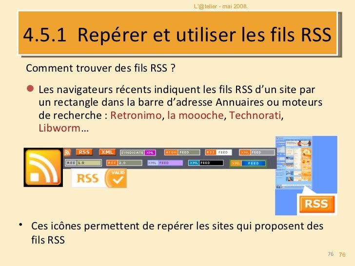 4.5.2   Comment lire les fils RSS ? <ul><li>Grâce à un  agrégateur   : </li></ul><ul><li>Qui permet de s'abonner aux fils ...